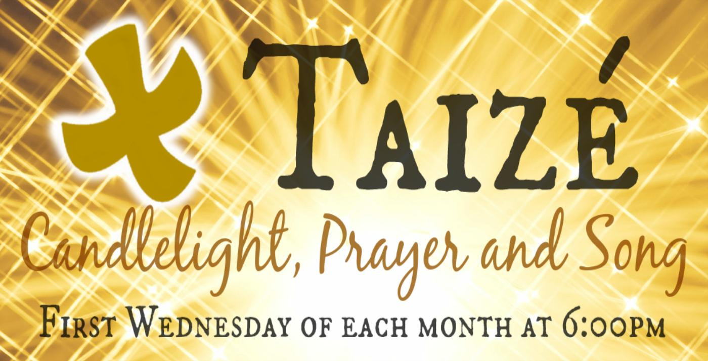 Taize service - first Wednesday of month at 6pm