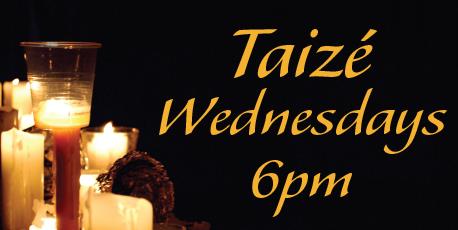 Taize Wednesdays at 6pm