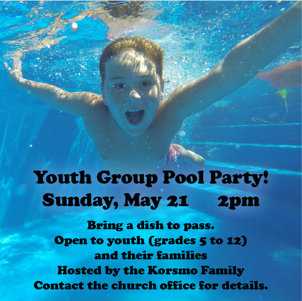Youth Pool Party May 21, 2017 at 2pm. Call for details.